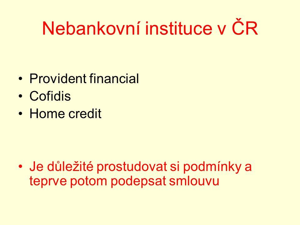 Nebankovní instituce v ČR Provident financial Cofidis Home credit Je důležité prostudovat si podmínky a teprve potom podepsat smlouvu
