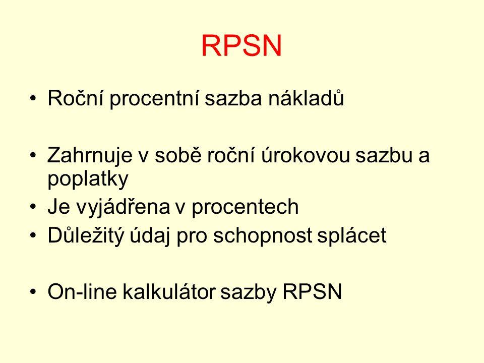 RPSN Roční procentní sazba nákladů Zahrnuje v sobě roční úrokovou sazbu a poplatky Je vyjádřena v procentech Důležitý údaj pro schopnost splácet On-line kalkulátor sazby RPSN