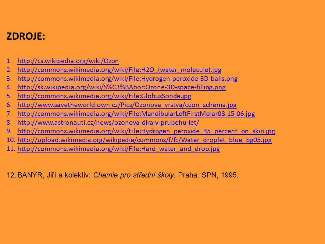 ZDROJE: 1.http://cs.wikipedia.org/wiki/Ozonhttp://cs.wikipedia.org/wiki/Ozon 2.http://commons.wikimedia.org/wiki/File:H2O_(water_molecule).jpghttp://c