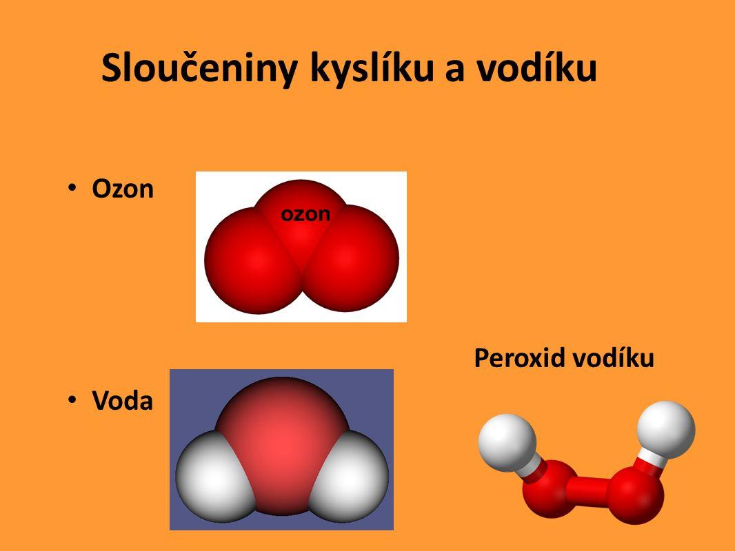 Sloučeniny kyslíku a vodíku Ozon Peroxid vodíku Voda ozon