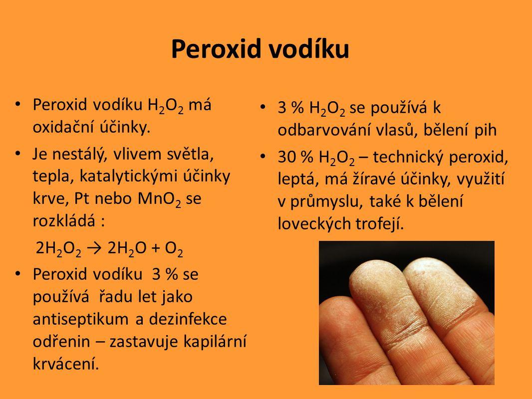 Peroxid vodíku Peroxid vodíku H 2 O 2 má oxidační účinky.