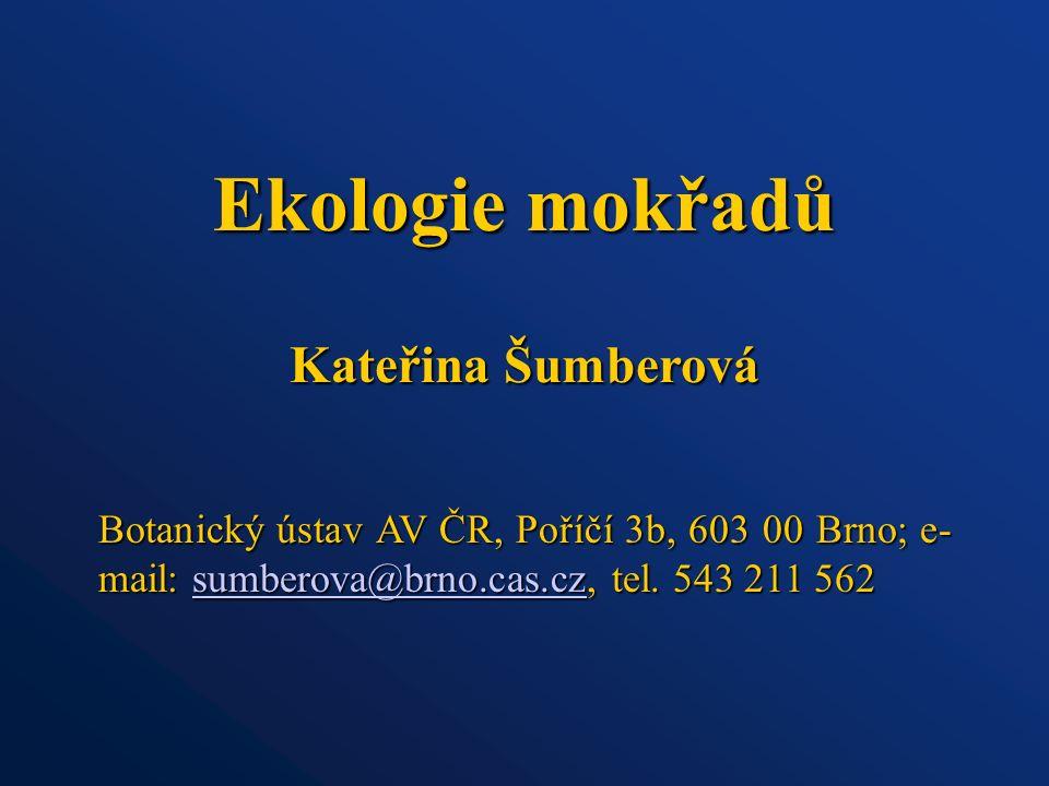 Ekologie mokřadů Botanický ústav AV ČR, Poříčí 3b, 603 00 Brno; e- mail: sumberova@brno.cas.cz, tel. 543 211 562 sumberova@brno.cas.cz Kateřina Šumber