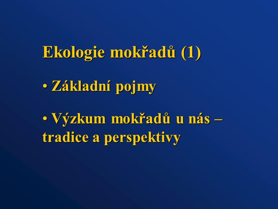 Ekologie mokřadů (1) Základní pojmy Základní pojmy Výzkum mokřadů u nás – tradice a perspektivy Výzkum mokřadů u nás – tradice a perspektivy