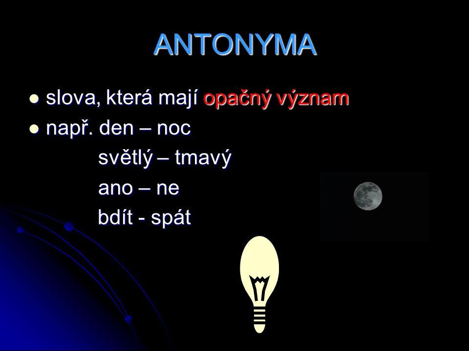 HOMONYMA slova souzvučná – slova, která stejně znějí, ale pojmenovávají jevy zcela odlišné slova souzvučná – slova, která stejně znějí, ale pojmenovávají jevy zcela odlišné např.