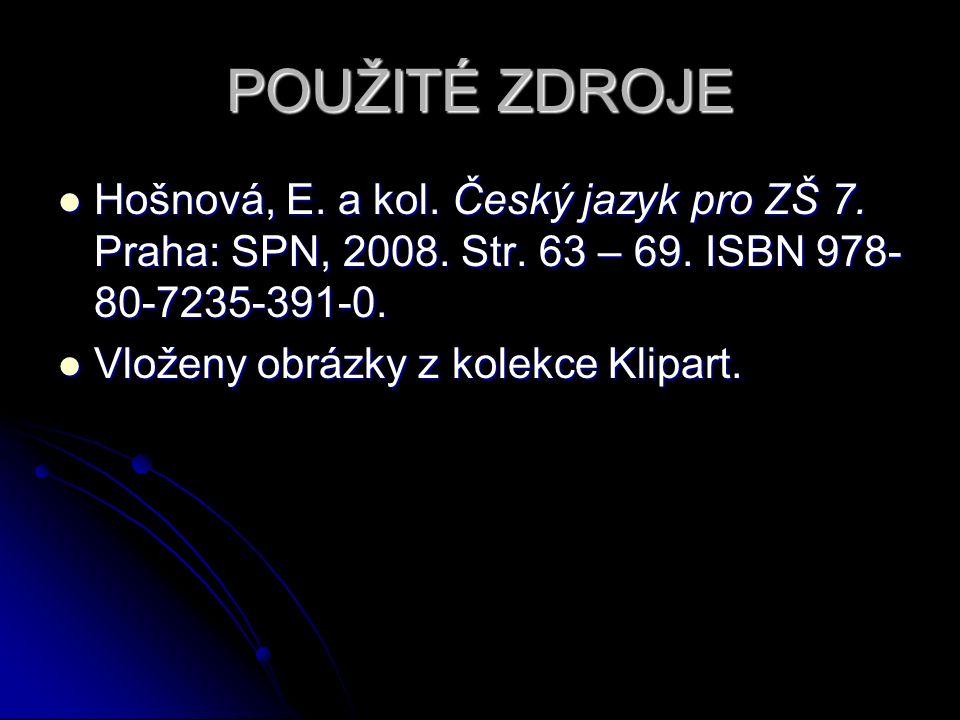 POUŽITÉ ZDROJE Hošnová, E.a kol. Český jazyk pro ZŠ 7.