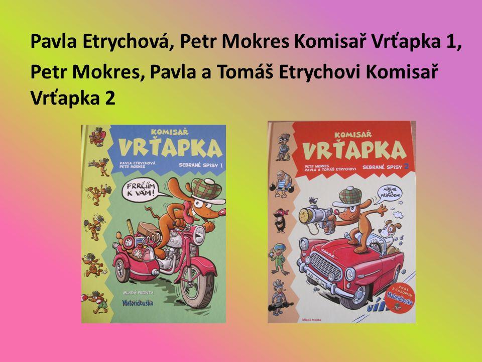Pavla Etrychová, Petr Mokres Komisař Vrťapka 1, Petr Mokres, Pavla a Tomáš Etrychovi Komisař Vrťapka 2