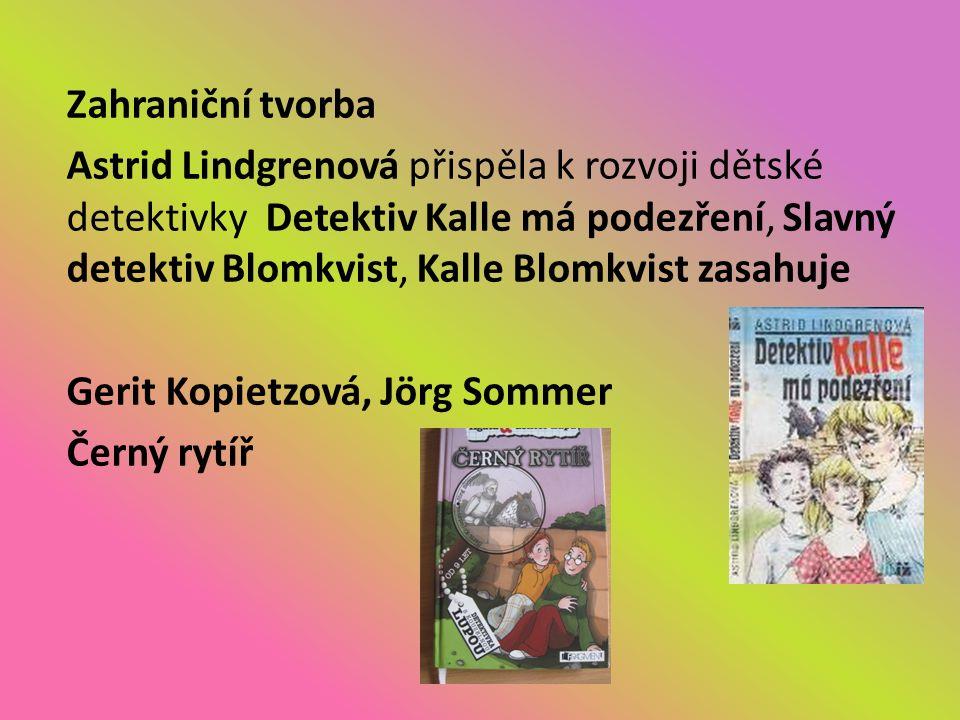 Zahraniční tvorba Astrid Lindgrenová přispěla k rozvoji dětské detektivky Detektiv Kalle má podezření, Slavný detektiv Blomkvist, Kalle Blomkvist zasahuje Gerit Kopietzová, Jörg Sommer Černý rytíř