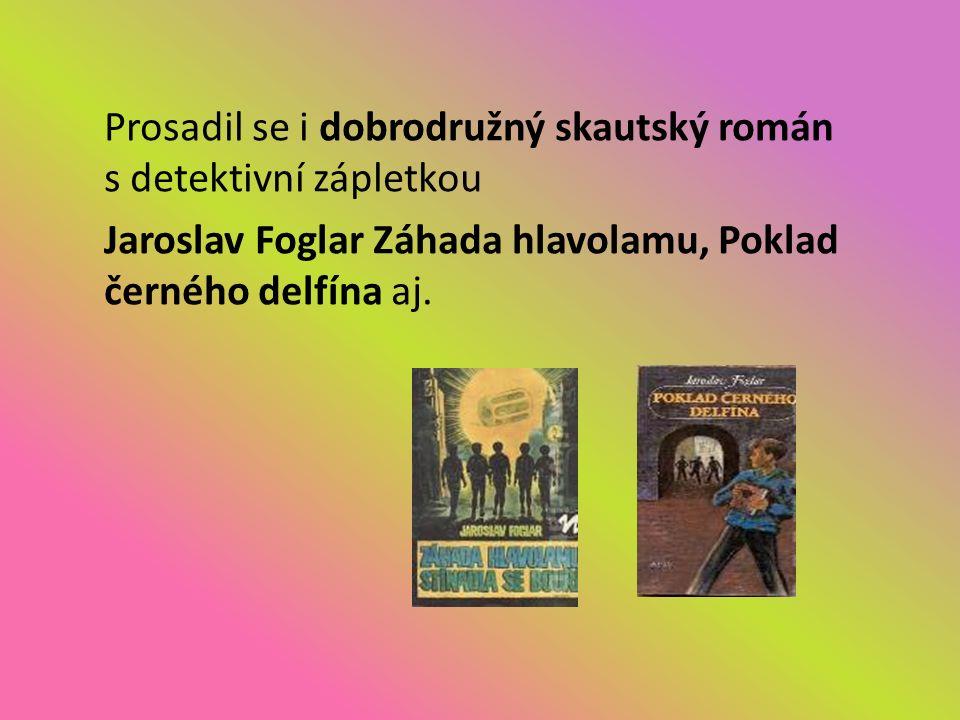 Prosadil se i dobrodružný skautský román s detektivní zápletkou Jaroslav Foglar Záhada hlavolamu, Poklad černého delfína aj.