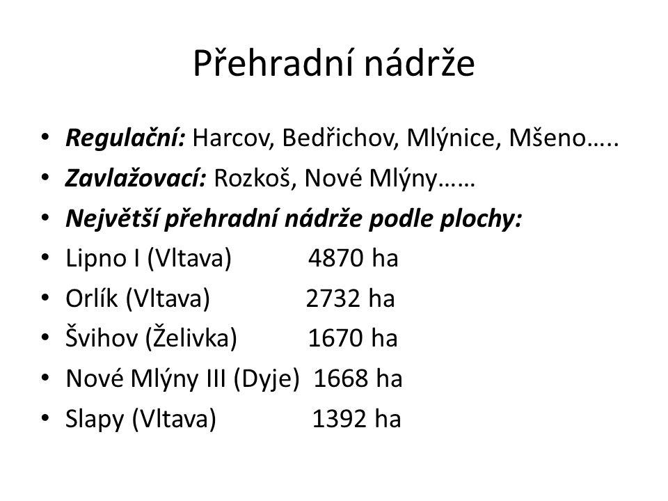 Přehradní nádrže Regulační: Harcov, Bedřichov, Mlýnice, Mšeno….. Zavlažovací: Rozkoš, Nové Mlýny…… Největší přehradní nádrže podle plochy: Lipno I (Vl