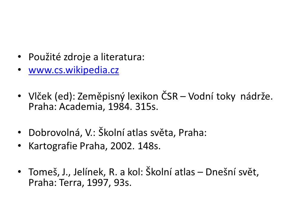 Použité zdroje a literatura: www.cs.wikipedia.cz Vlček (ed): Zeměpisný lexikon ČSR – Vodní toky nádrže.