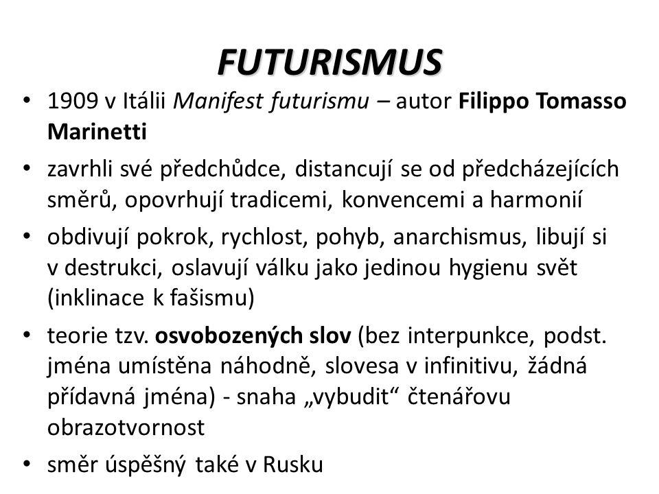 FUTURISMUS 1909 v Itálii Manifest futurismu – autor Filippo Tomasso Marinetti zavrhli své předchůdce, distancují se od předcházejících směrů, opovrhují tradicemi, konvencemi a harmonií obdivují pokrok, rychlost, pohyb, anarchismus, libují si v destrukci, oslavují válku jako jedinou hygienu svět (inklinace k fašismu) teorie tzv.