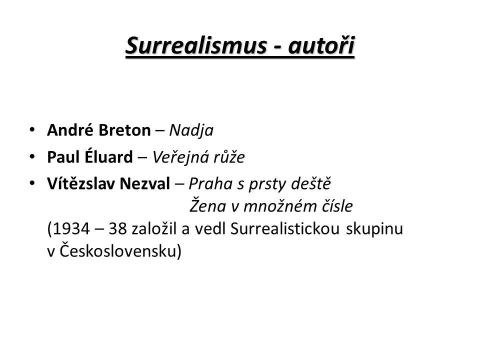 Surrealismus - autoři André Breton – Nadja Paul Éluard – Veřejná růže Vítězslav Nezval – Praha s prsty deště Žena v množném čísle (1934 – 38 založil a vedl Surrealistickou skupinu v Československu)