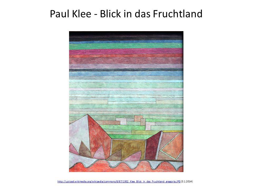 Paul Klee - Blick in das Fruchtland http://upload.wikimedia.org/wikipedia/commons/6/67/1932_Klee_Blick_in_das_Fruchtland_anagoria.JPGhttp://upload.wikimedia.org/wikipedia/commons/6/67/1932_Klee_Blick_in_das_Fruchtland_anagoria.JPG (3.1.2014)