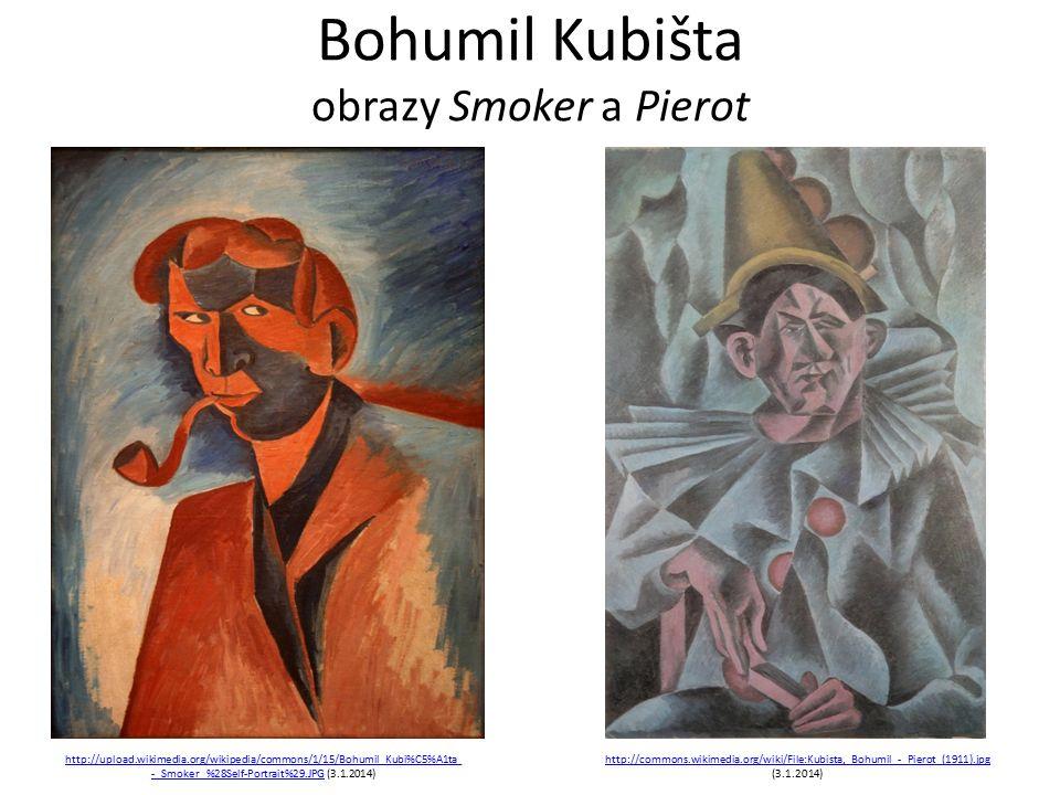 Bohumil Kubišta obrazy Smoker a Pierot http://upload.wikimedia.org/wikipedia/commons/1/15/Bohumil_Kubi%C5%A1ta_ -_Smoker_%28Self-Portrait%29.JPGhttp://upload.wikimedia.org/wikipedia/commons/1/15/Bohumil_Kubi%C5%A1ta_ -_Smoker_%28Self-Portrait%29.JPG (3.1.2014) http://commons.wikimedia.org/wiki/File:Kubista,_Bohumil_-_Pierot_(1911).jpg http://commons.wikimedia.org/wiki/File:Kubista,_Bohumil_-_Pierot_(1911).jpg (3.1.2014)