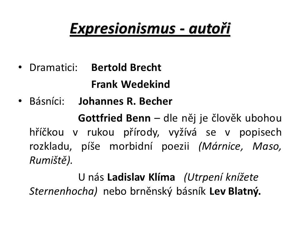 Expresionismus - autoři Dramatici: Bertold Brecht Frank Wedekind Básníci: Johannes R.