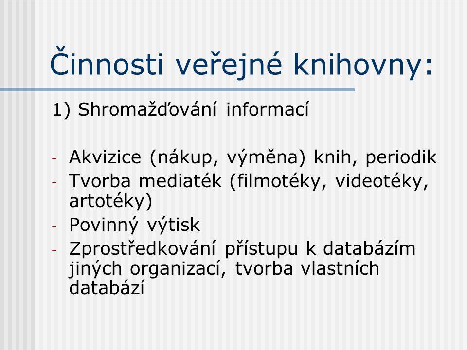 Činnosti veřejné knihovny: 1) Shromažďování informací - Akvizice (nákup, výměna) knih, periodik - Tvorba mediaték (filmotéky, videotéky, artotéky) - Povinný výtisk - Zprostředkování přístupu k databázím jiných organizací, tvorba vlastních databází