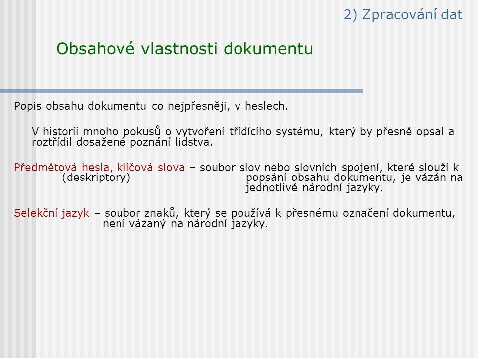 2) Zpracování dat Obsahové vlastnosti dokumentu Popis obsahu dokumentu co nejpřesněji, v heslech.