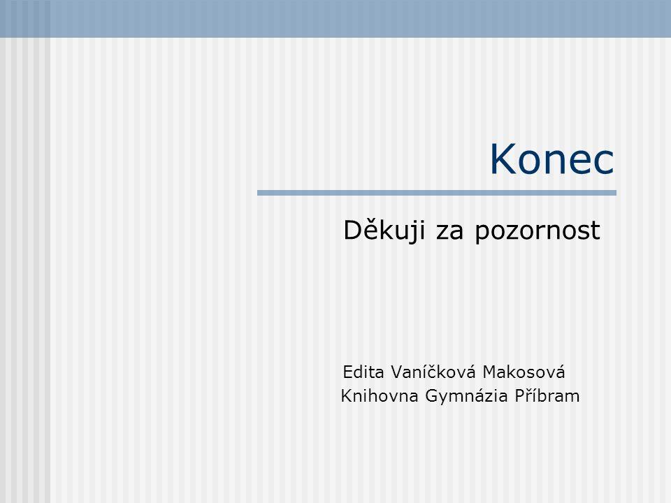 Konec Děkuji za pozornost Edita Vaníčková Makosová Knihovna Gymnázia Příbram
