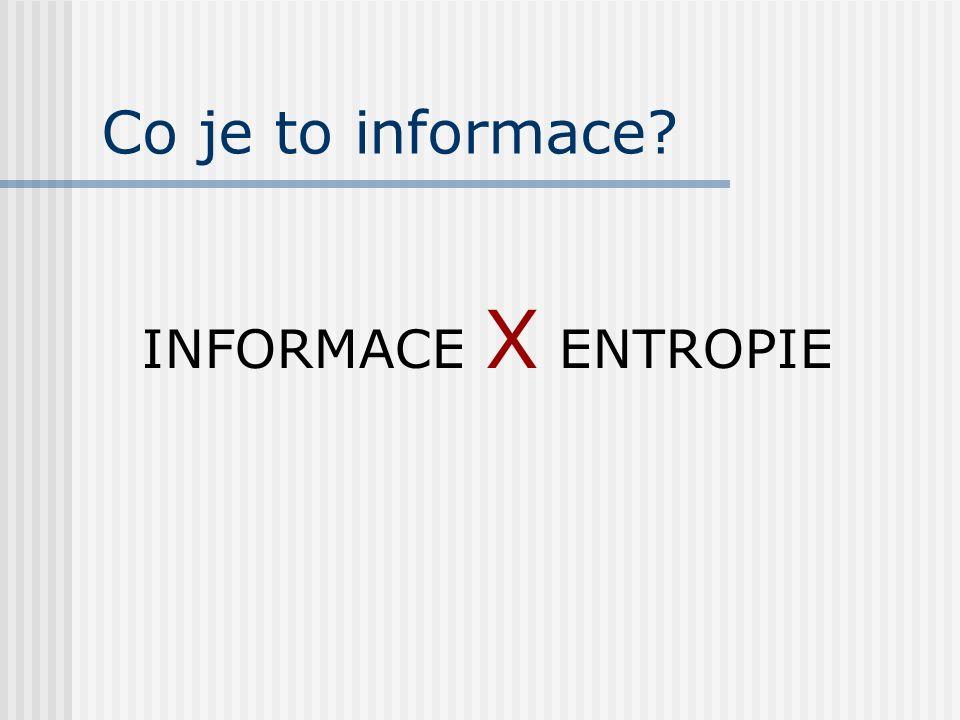 Co je to informace INFORMACE X ENTROPIE