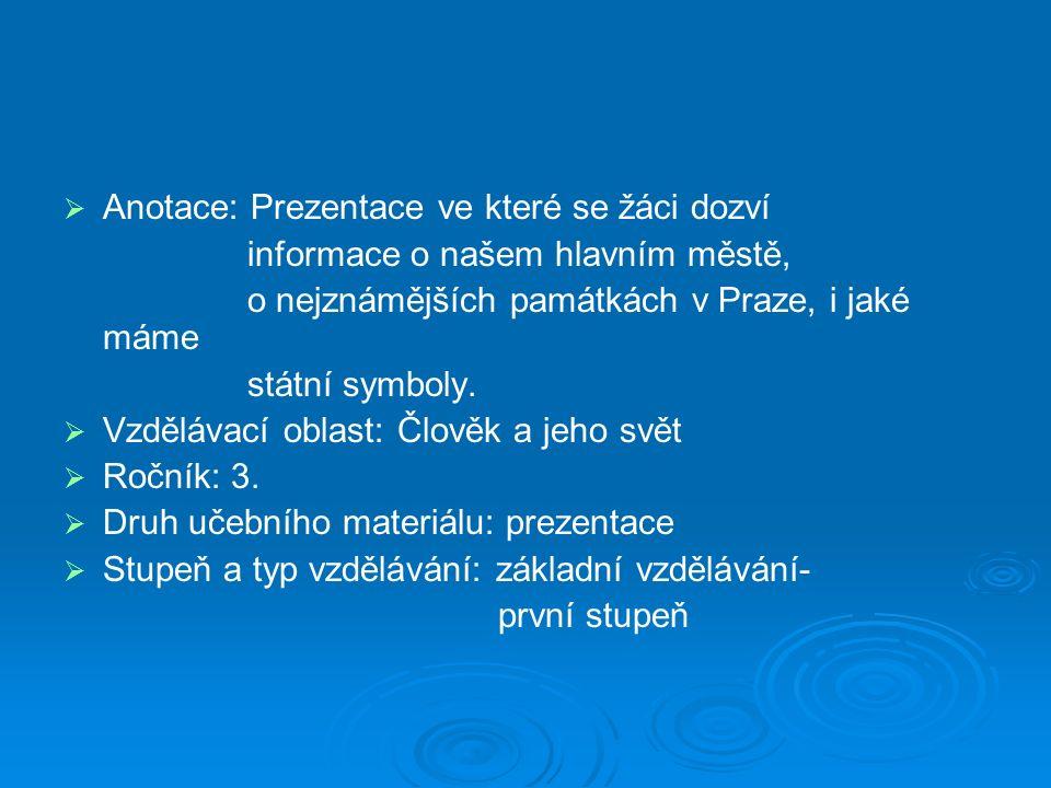 PRAHA  hlavní město České republiky  největší české město  Prahou protéká řeka Vltava  sídlí tam na Hradě prezident a vláda  prezident České republiky se jmenuje Václav Klaus