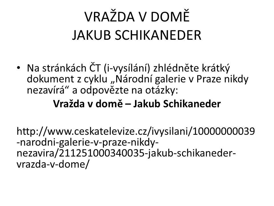 """VRAŽDA V DOMĚ JAKUB SCHIKANEDER Na stránkách ČT (i-vysílání) zhlédněte krátký dokument z cyklu """"Národní galerie v Praze nikdy nezavírá a odpovězte na otázky: Vražda v domě – Jakub Schikaneder http://www.ceskatelevize.cz/ivysilani/10000000039 -narodni-galerie-v-praze-nikdy- nezavira/211251000340035-jakub-schikaneder- vrazda-v-dome/"""