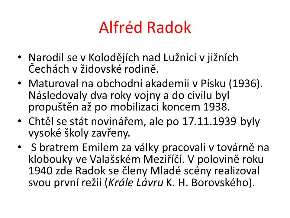 Alfréd Radok Narodil se v Kolodějích nad Lužnicí v jižních Čechách v židovské rodině.