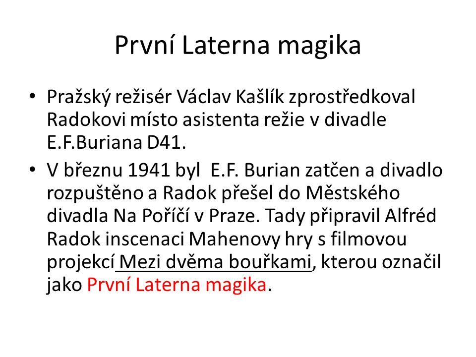 První Laterna magika Pražský režisér Václav Kašlík zprostředkoval Radokovi místo asistenta režie v divadle E.F.Buriana D41.