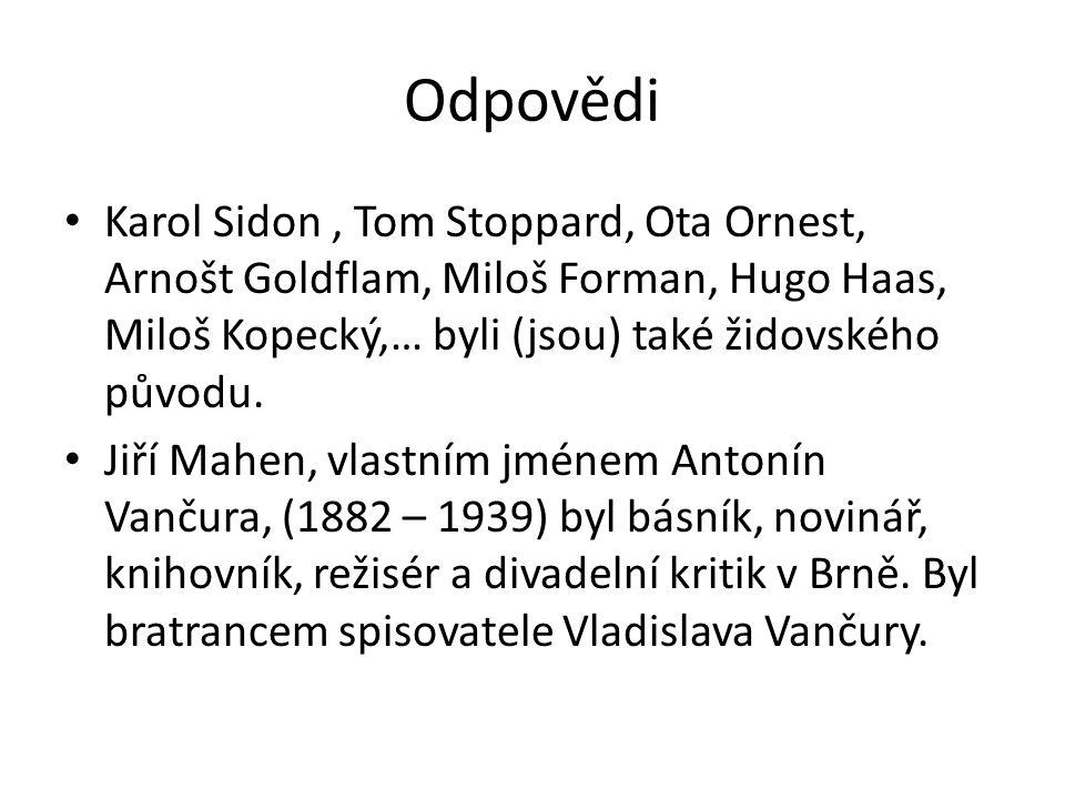 Odpovědi Karol Sidon, Tom Stoppard, Ota Ornest, Arnošt Goldflam, Miloš Forman, Hugo Haas, Miloš Kopecký,… byli (jsou) také židovského původu.