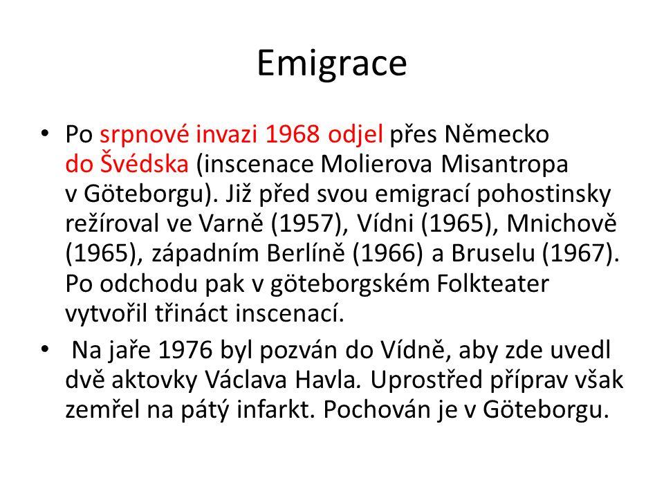 Emigrace Po srpnové invazi 1968 odjel přes Německo do Švédska (inscenace Molierova Misantropa v Göteborgu).