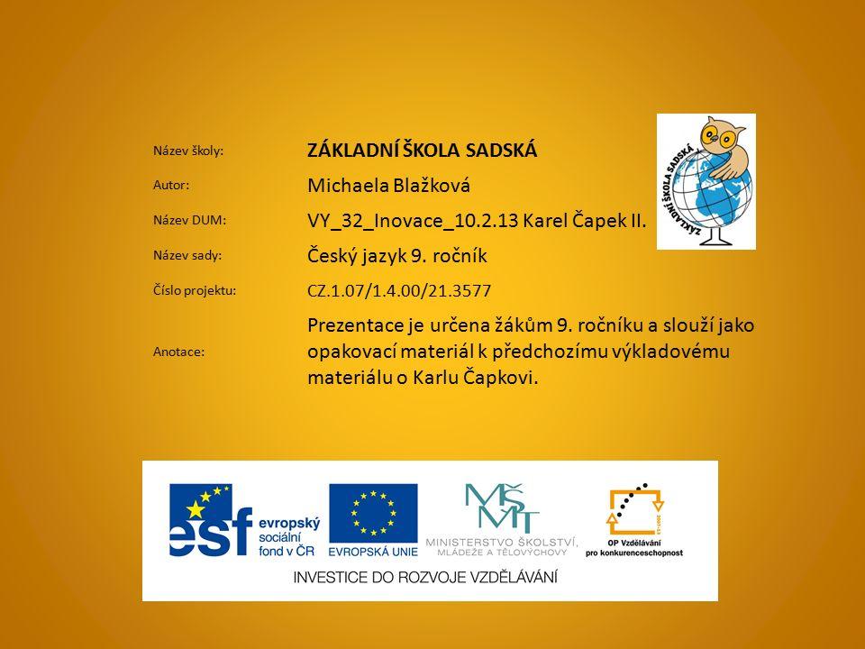 Název školy: ZÁKLADNÍ ŠKOLA SADSKÁ Autor: Michaela Blažková Název DUM: VY_32_Inovace_10.2.13 Karel Čapek II.