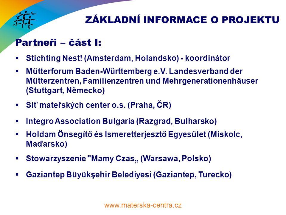 www.materska-centra.cz ZÁKLADNÍ INFORMACE O PROJEKTU Partneři – část I:  Stichting Nest.