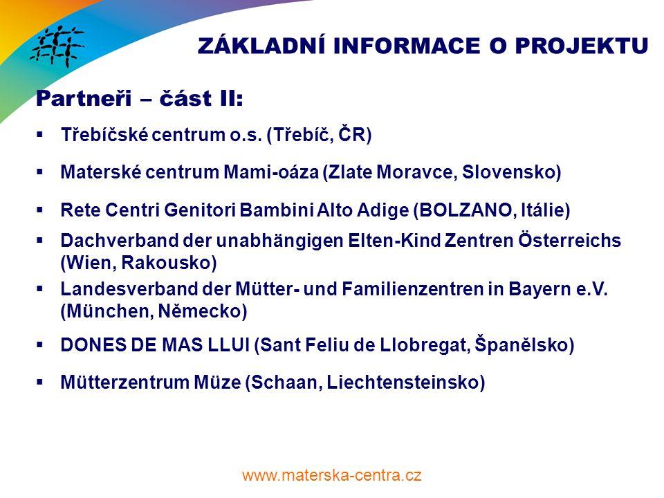 www.materska-centra.cz ZÁKLADNÍ INFORMACE O PROJEKTU Partneři – část II:  Třebíčské centrum o.s.