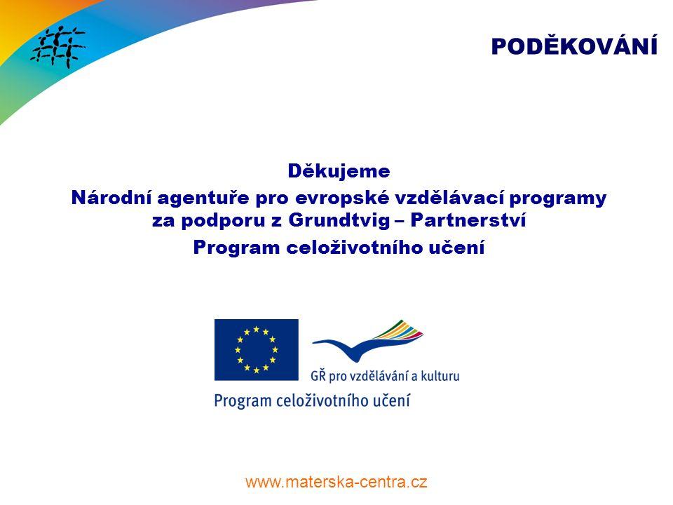 www.materska-centra.cz PODĚKOVÁNÍ Děkujeme Národní agentuře pro evropské vzdělávací programy za podporu z Grundtvig – Partnerství Program celoživotního učení