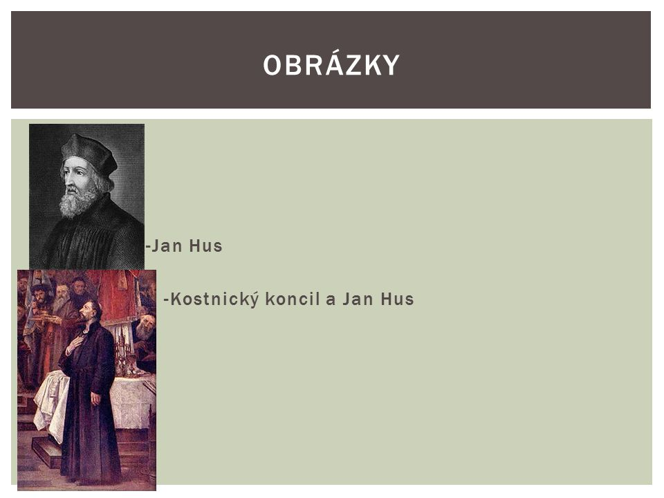   -Jan Hus  -Kostnický koncil a Jan Hus OBRÁZKY