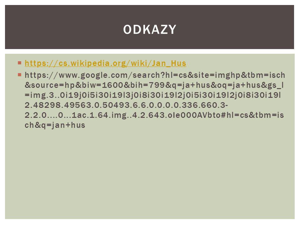  https://cs.wikipedia.org/wiki/Jan_Hus https://cs.wikipedia.org/wiki/Jan_Hus  https://www.google.com/search?hl=cs&site=imghp&tbm=isch &source=hp&biw