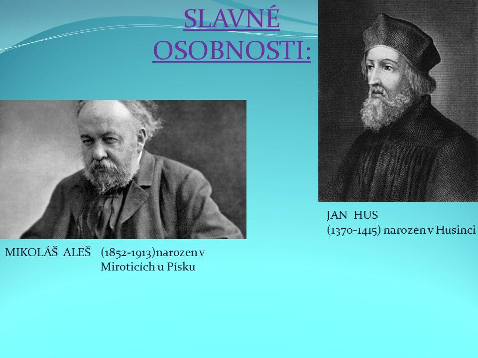 SLAVNÉ OSOBNOSTI: MIKOLÁŠ ALEŠ JAN HUS (1852-1913)narozen v Miroticích u Písku (1370-1415) narozen v Husinci