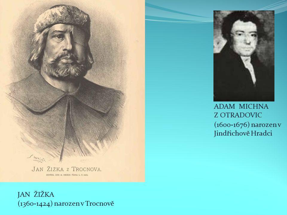 JAN ŽIŽKA ADAM MICHNA Z OTRADOVIC (1360-1424) narozen v Trocnově (1600-1676) narozen v Jindřichově Hradci