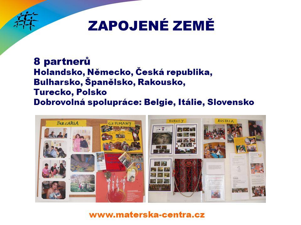 ZAPOJENÉ ZEMĚ www.materska-centra.cz 8 partnerů Holandsko, Německo, Česká republika, Bulharsko, Španělsko, Rakousko, Turecko, Polsko Dobrovolná spolupráce: Belgie, Itálie, Slovensko