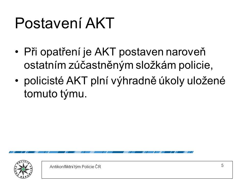 Postavení AKT Při opatření je AKT postaven naroveň ostatním zúčastněným složkám policie, policisté AKT plní výhradně úkoly uložené tomuto týmu.