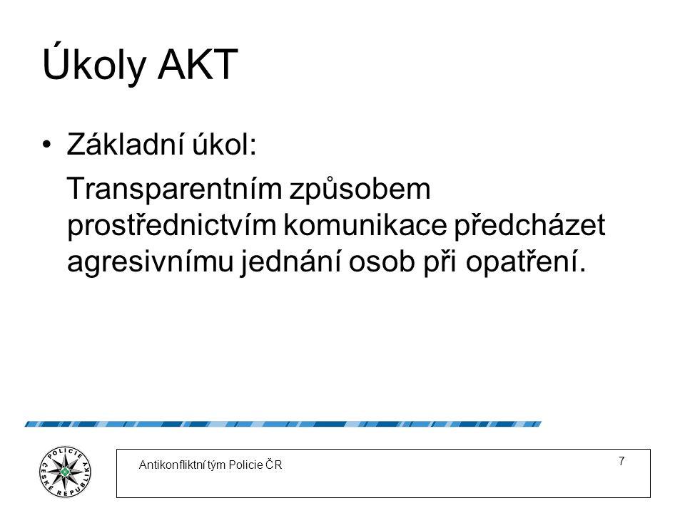 Úkoly AKT Základní úkol: Transparentním způsobem prostřednictvím komunikace předcházet agresivnímu jednání osob při opatření.