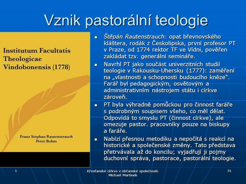Vznik pastorální teologie Štěpán Rautenstrauch: opat břevnovského kláštera, rodák z Českolipska, první profesor PT v Praze, od 1774 rektor TF ve Vídni, pověřen zakládat tzv.