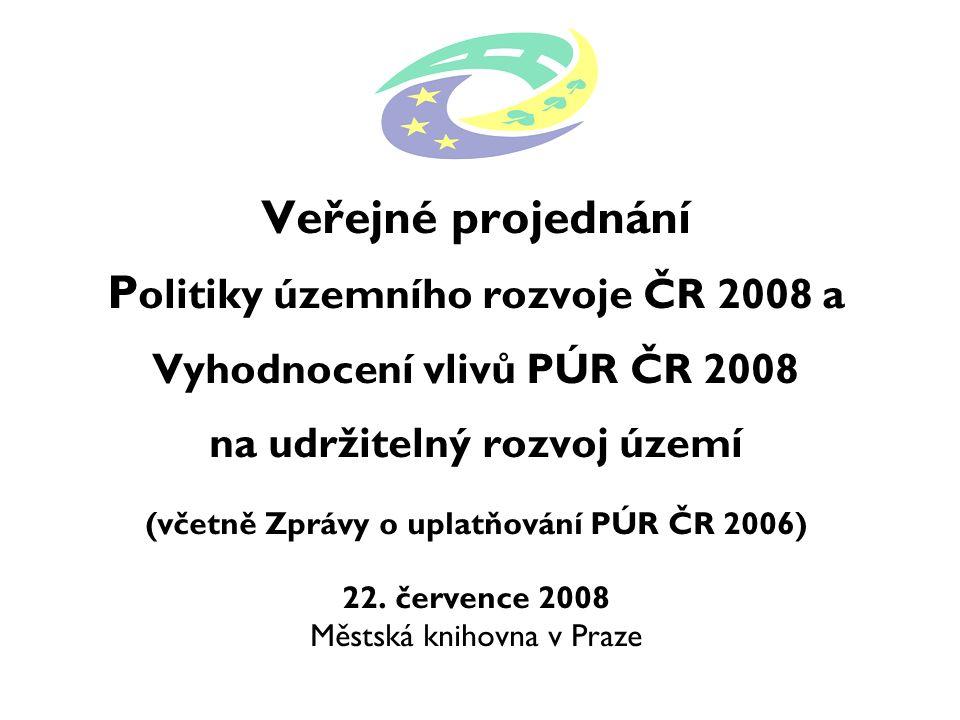 Veřejné projednání P olitiky územního rozvoje ČR 2008 a Vyhodnocení vlivů PÚR ČR 2008 na udržitelný rozvoj území (včetně Zprávy o uplatňování PÚR ČR 2