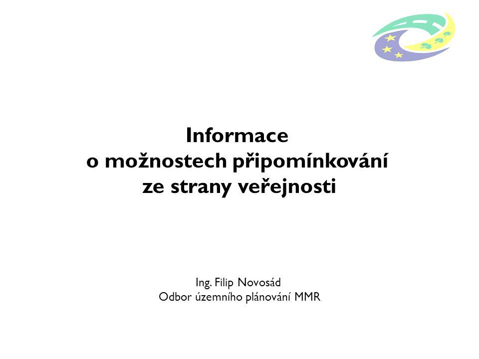 Informace o možnostech připomínkování ze strany veřejnosti Ing. Filip Novosád Odbor územního plánování MMR