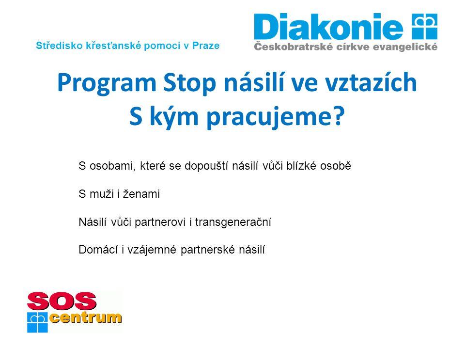 Středisko křesťanské pomoci v Praze Program Stop násilí ve vztazích S kým pracujeme? S osobami, které se dopouští násilí vůči blízké osobě S muži i že