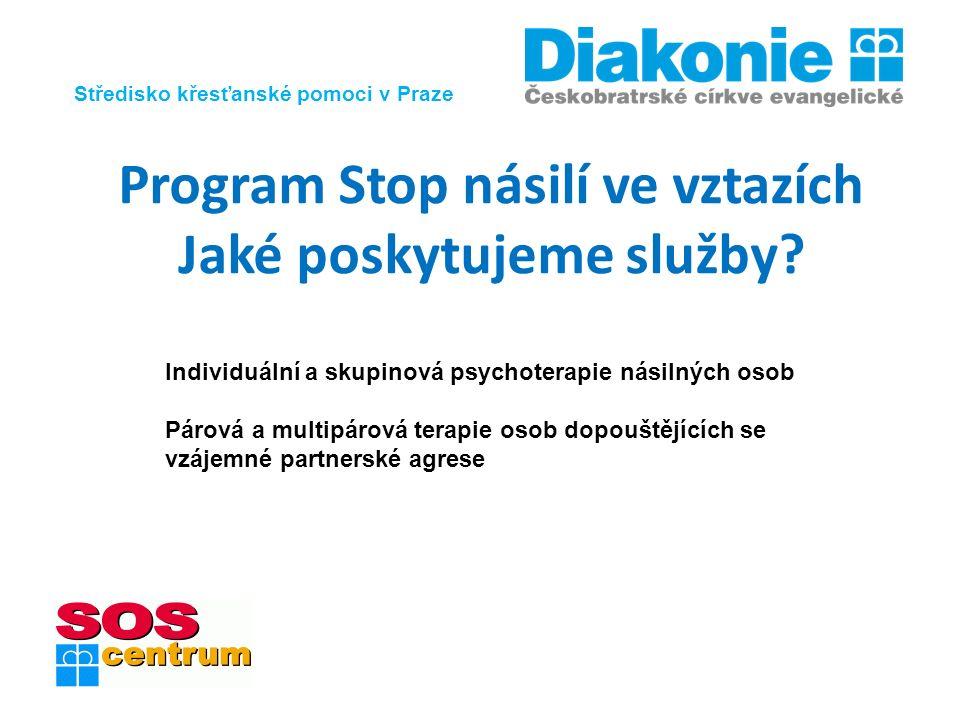 Středisko křesťanské pomoci v Praze Program Stop násilí ve vztazích Jaké poskytujeme služby? Individuální a skupinová psychoterapie násilných osob Pár
