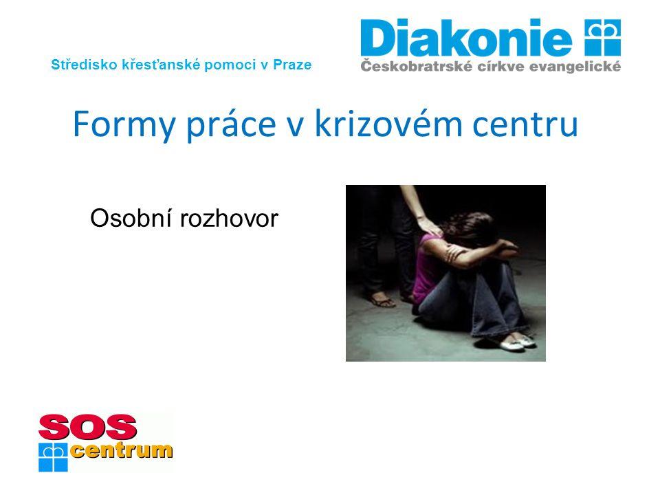 Středisko křesťanské pomoci v Praze Formy práce v krizovém centru Osobní rozhovor IntInternetová linka důvěry