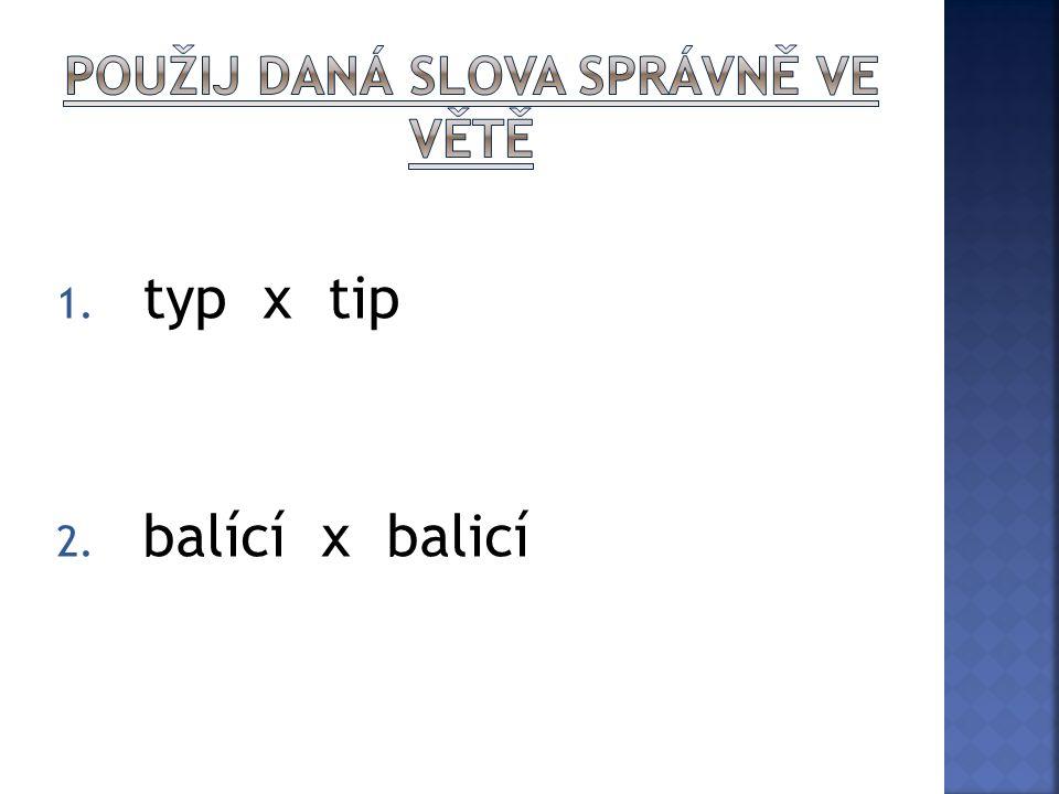 1. typ x tip 2. balící x balicí