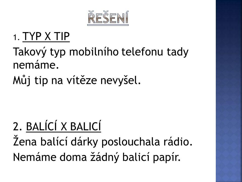 1. TYP X TIP Takový typ mobilního telefonu tady nemáme.
