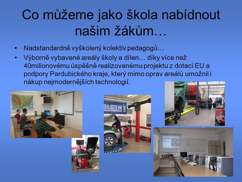 Co můžeme jako škola nabídnout našim žákům… Nadstandardně vyškolený kolektiv pedagogů… Výborně vybavené areály školy a dílen… díky více než 40milionovému úspěšně realizovanému projektu z dotací EU a podpory Pardubického kraje, který mimo oprav areálů umožnil i nákup nejmodernějších technologií.