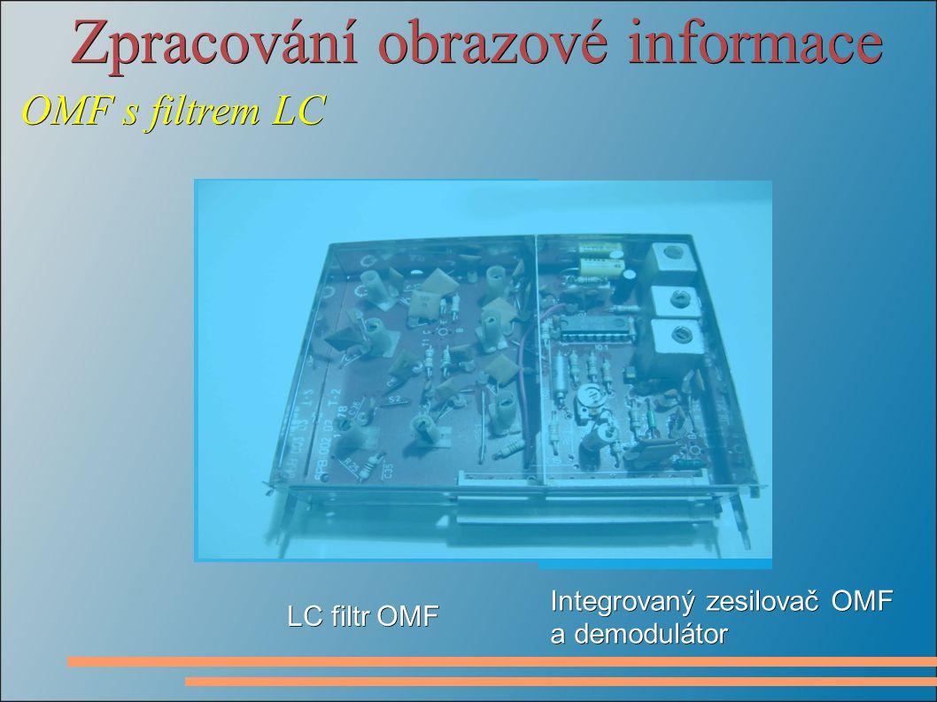 Zpracování obrazové informace OMF s filtrem LC Integrovaný zesilovač OMF a demodulátor LC filtr OMF
